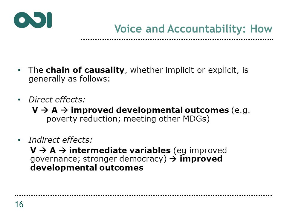 Voice and Accountability: How The chain of causality, whether implicit or explicit, is generally as follows: Direct effects: V  A  improved developmental outcomes (e.g.