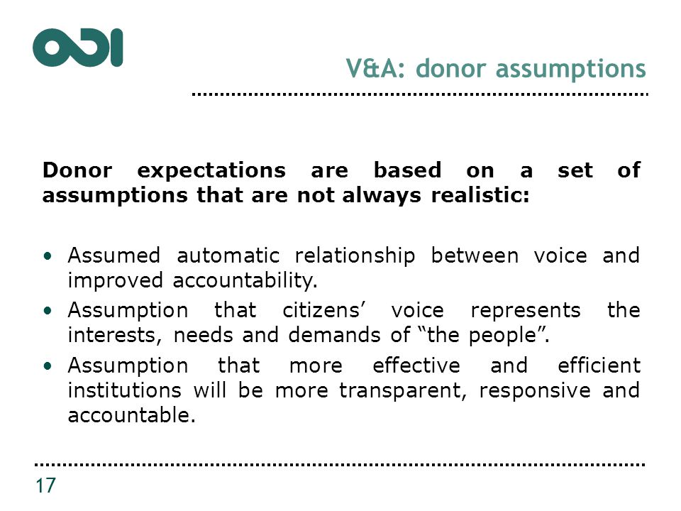 V&A: donor assumptions Donor expectations are based on a set of assumptions that are not always realistic: Assumed automatic relationship between voice and improved accountability.