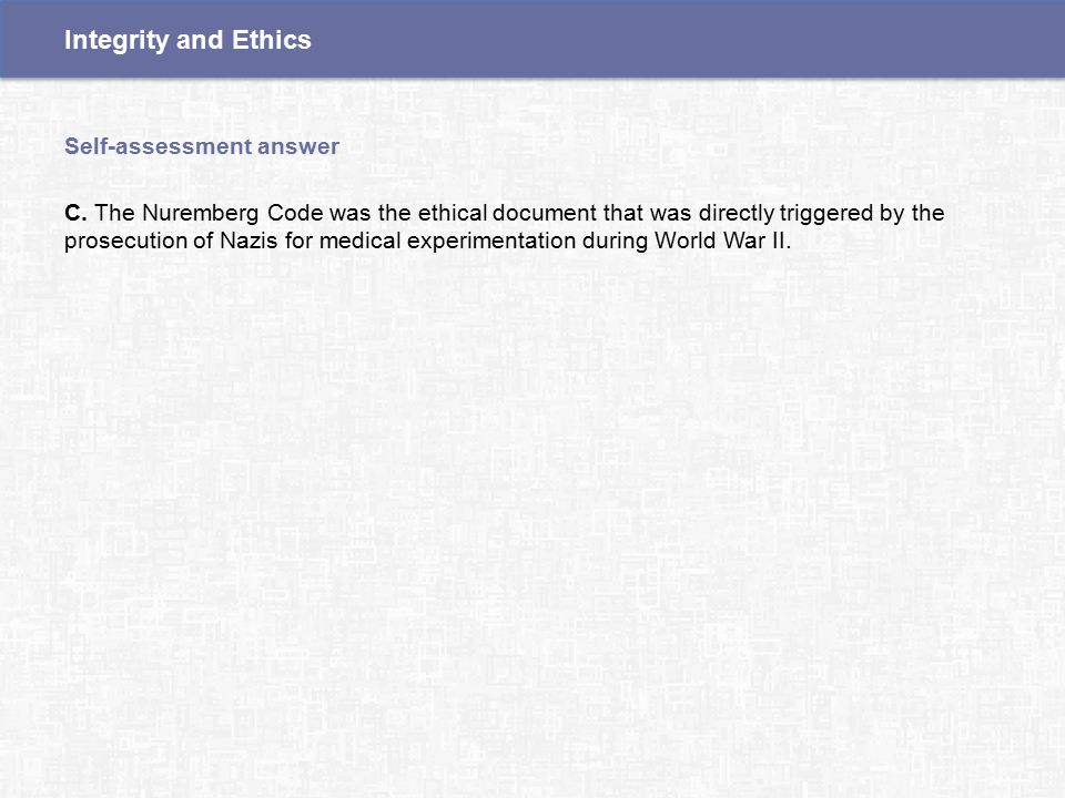 C. The Nuremberg Code was the ethical document that was directly triggered by the prosecution of Nazis for medical experimentation during World War II