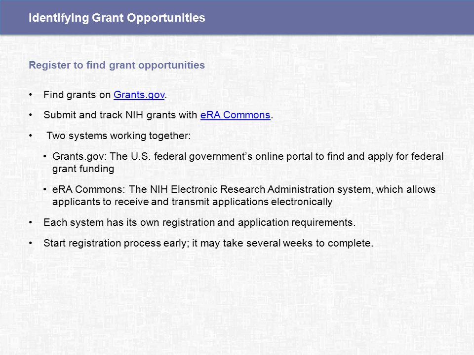 Find grants on Grants.gov.Grants.gov Submit and track NIH grants with eRA Commons.eRA Commons Two systems working together: Grants.gov: The U.S.