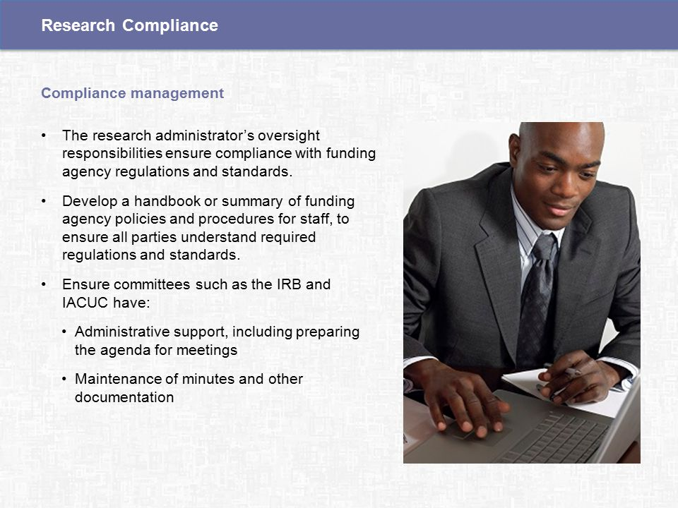The research administrator's oversight responsibilities ensure compliance with funding agency regulations and standards.