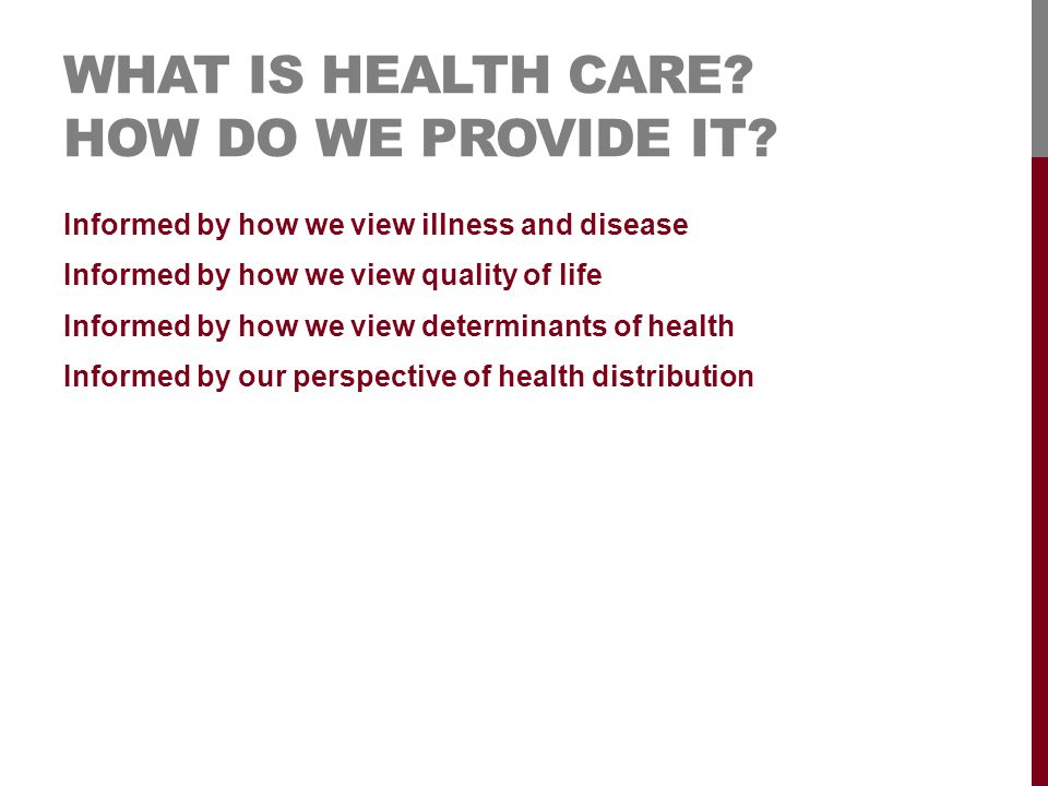 WHAT IS HEALTH CARE. HOW DO WE PROVIDE IT.