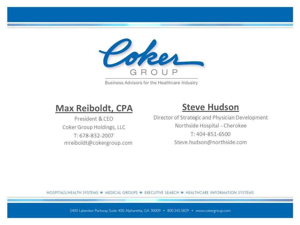 Max Reiboldt, CPA President & CEO Coker Group Holdings, LLC T: 678-832-2007 mreiboldt@cokergroup.com Steve Hudson Director of Strategic and Physician