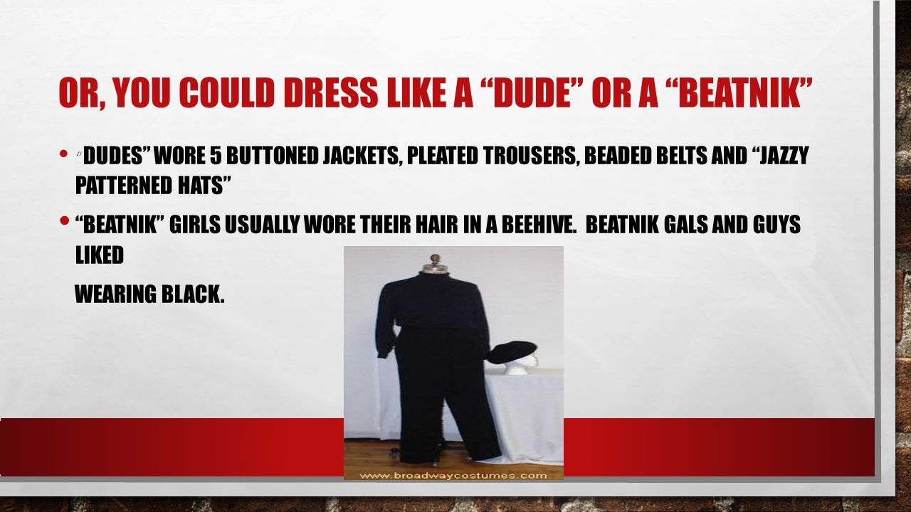 "OR, YOU COULD DRESS LIKE A ""DUDE"" OR A ""BEATNIK"" "" DUDES"" WORE 5 BUTTONED JACKETS, PLEATED TROUSERS, BEADED BELTS AND ""JAZZY PATTERNED HATS"" ""BEATNIK"""