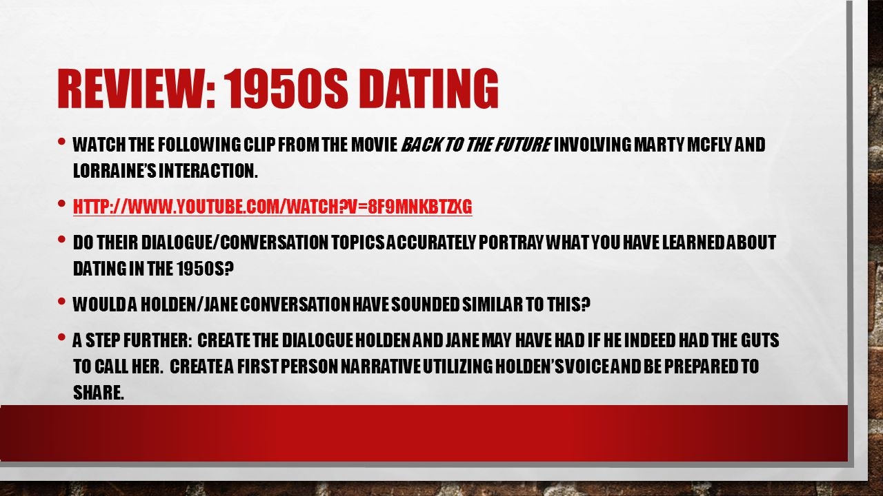 REVIEW: 1950S DATING WATCH THE FOLLOWING CLIP FROM THE MOVIE BACK TO THE FUTURE INVOLVING MARTY MCFLY AND LORRAINE'S INTERACTION. HTTP://WWW.YOUTUBE.C