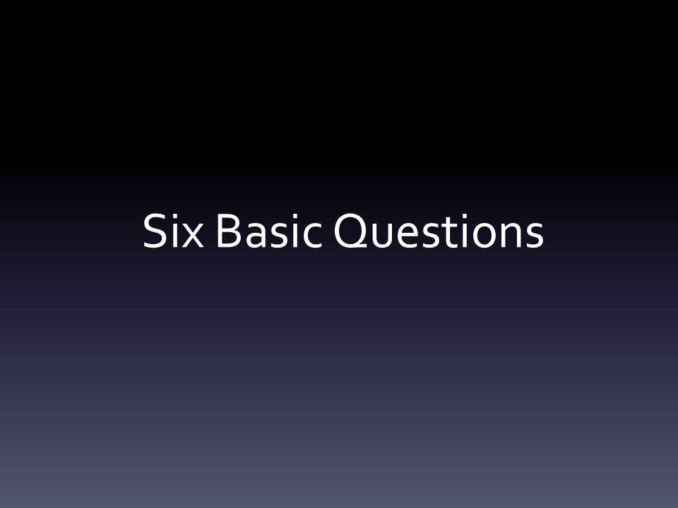 Six Basic Questions