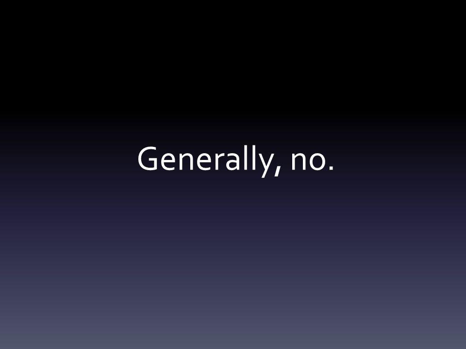 Generally, no.