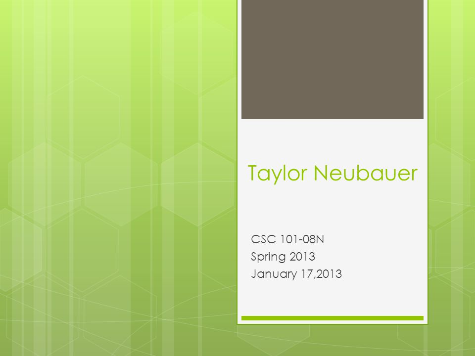 Taylor Neubauer CSC 101-08N Spring 2013 January 17,2013