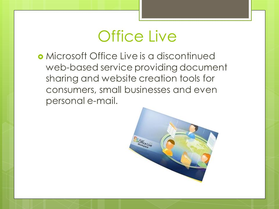 Office Live  Microsoft Office Live is a discontinued web-based service providing document sharing and website creation tools for consumers, small businesses and even personal e-mail.