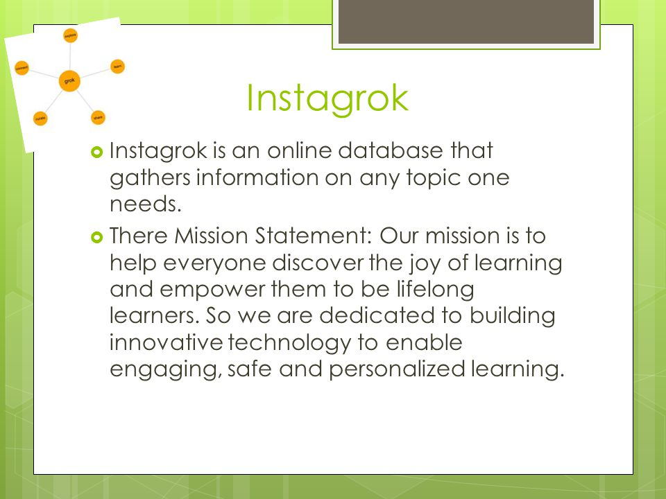 Instagrok  Instagrok is an online database that gathers information on any topic one needs.