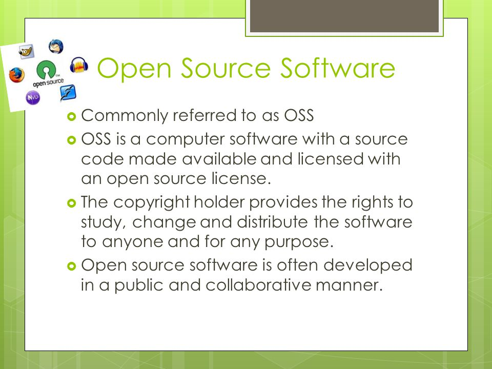 Open Source Software  Commonly referred to as OSS  OSS is a computer software with a source code made available and licensed with an open source license.