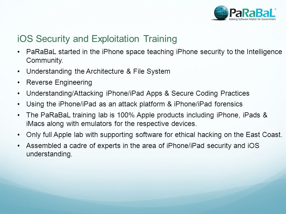 PaRaBaL started in the iPhone space teaching iPhone security to the Intelligence Community.