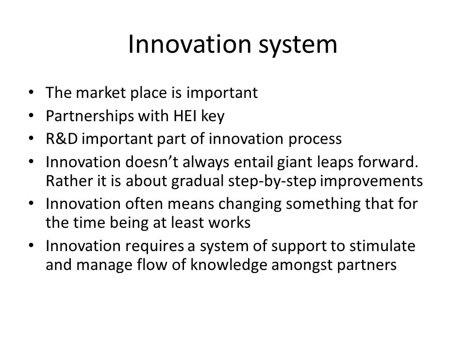 Innovation system The market place is important Partnerships with HEI key R&D important part of innovation process Innovation doesn't always entail gi