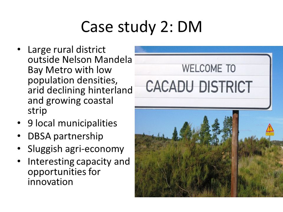 Case study 2: DM Large rural district outside Nelson Mandela Bay Metro with low population densities, arid declining hinterland and growing coastal st