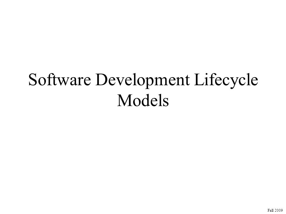 Software Development Lifecycle Models Fall 2009