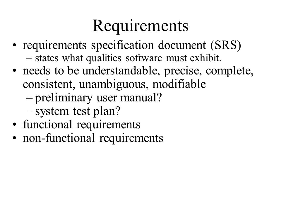 Requirements requirements specification document (SRS) –states what qualities software must exhibit.