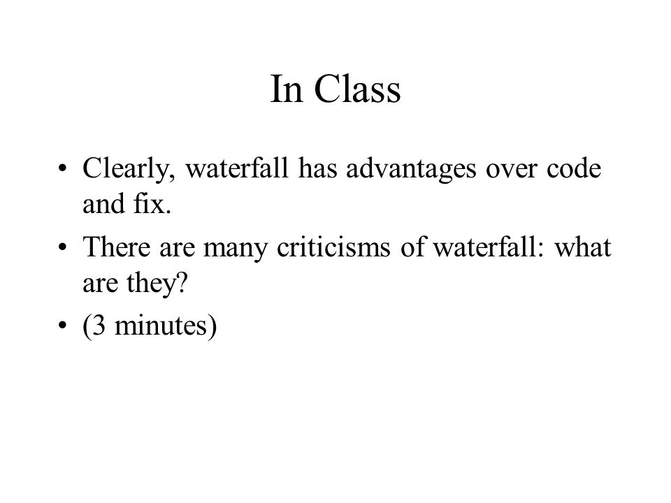 In Class Clearly, waterfall has advantages over code and fix.