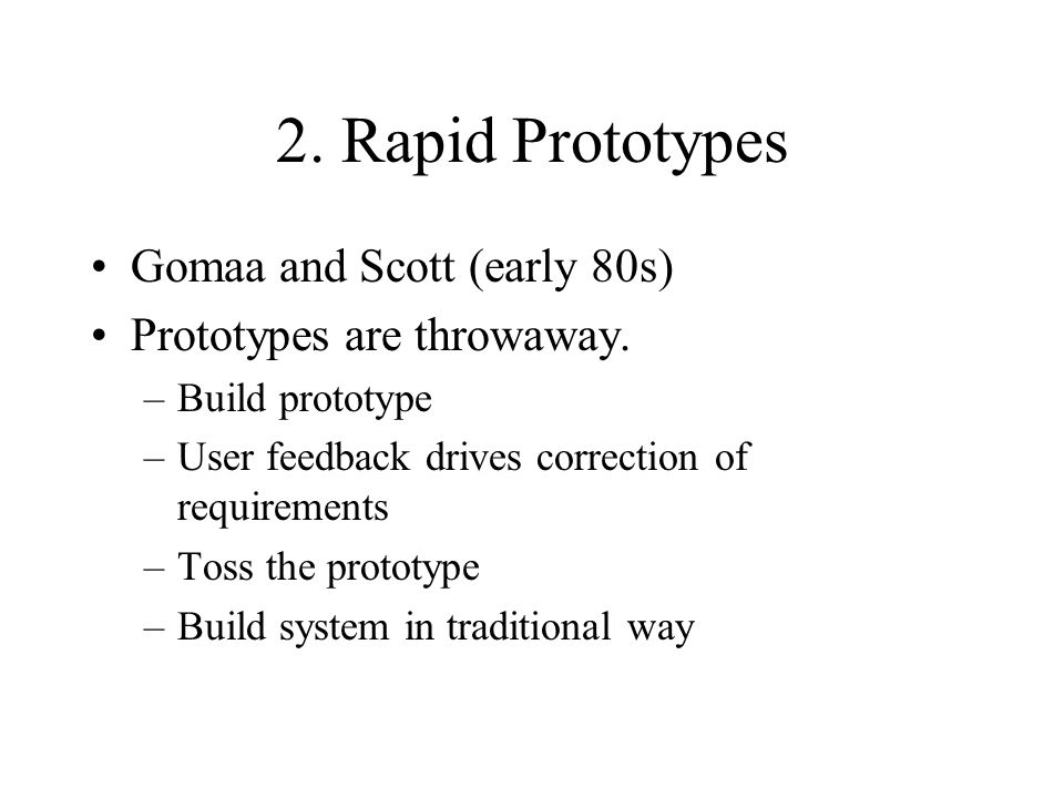 2. Rapid Prototypes Gomaa and Scott (early 80s) Prototypes are throwaway.