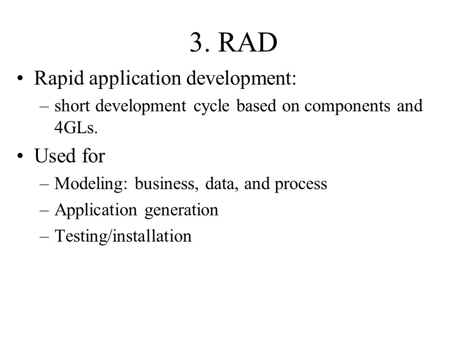 3. RAD Rapid application development: –short development cycle based on components and 4GLs.