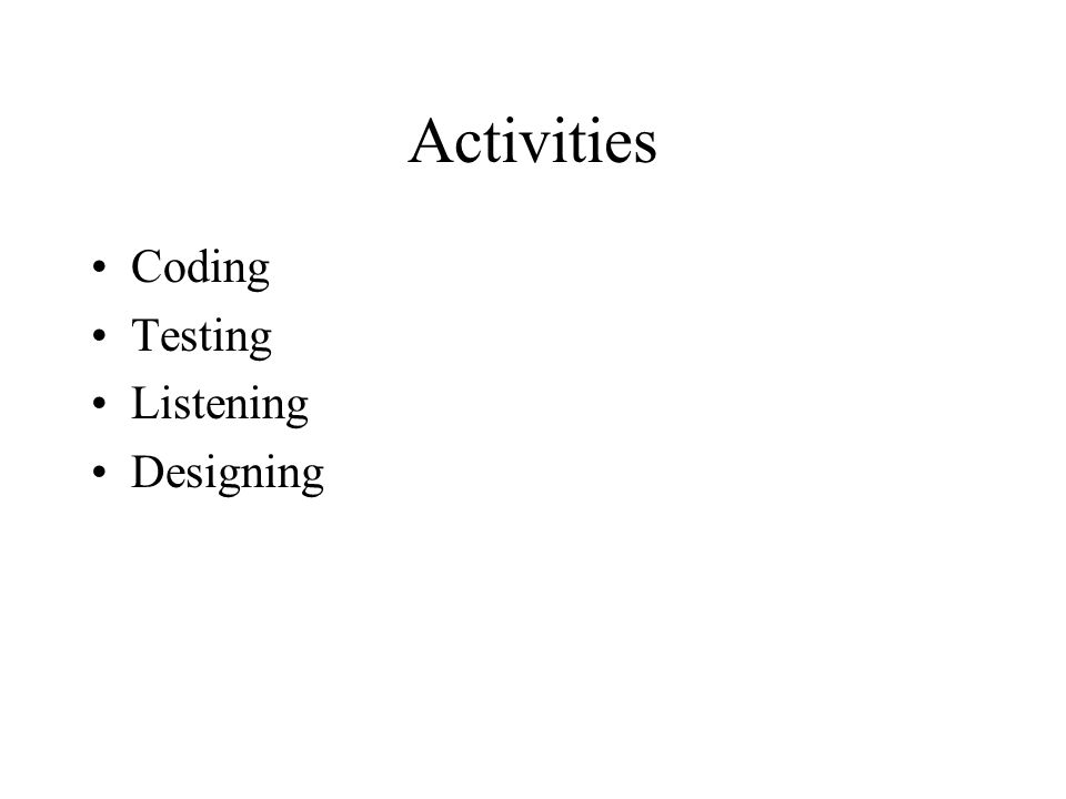 Activities Coding Testing Listening Designing