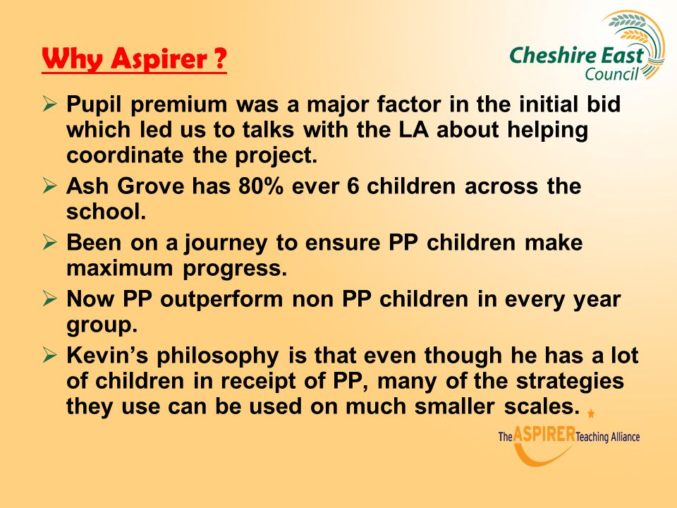 Why Aspirer ?  Pupil premium was a major factor in the initial bid which led us to talks with the LA about helping coordinate the project.  Ash Grov