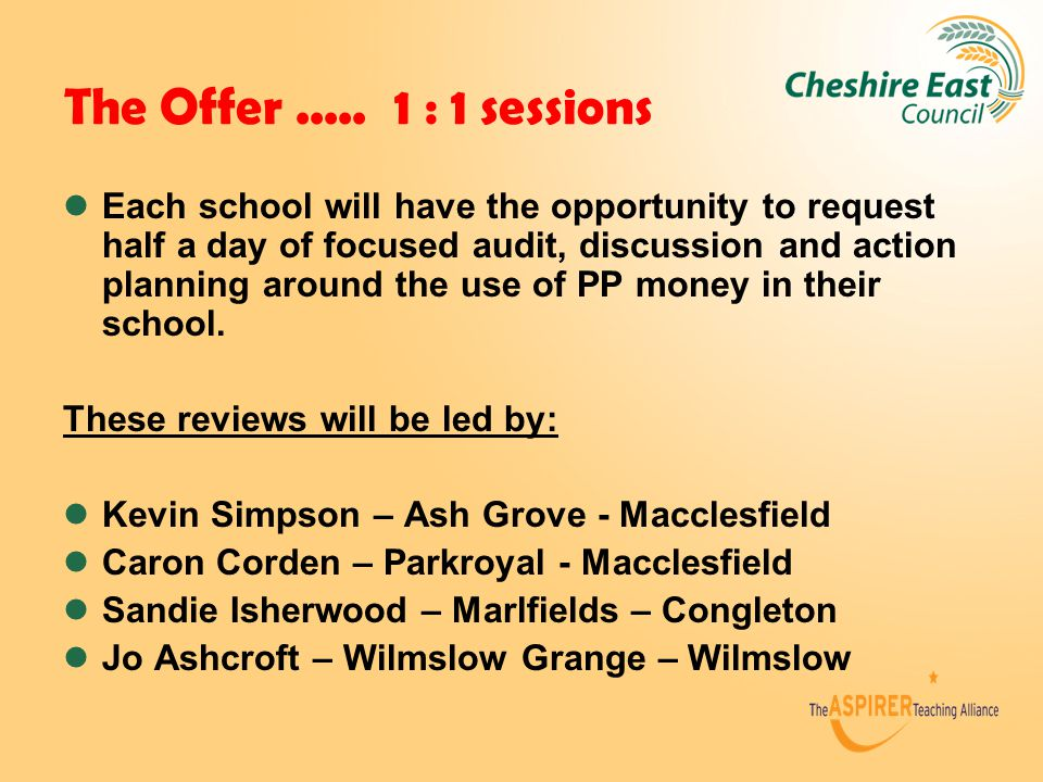 The Offer..... 1 : 1 sessions Each school will have the opportunity to request half a day of focused audit, discussion and action planning around the