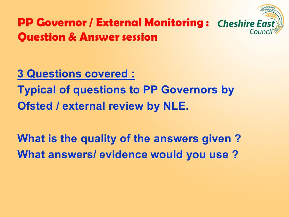 PP Governor / External Monitoring : Question & Answer session 3 Questions covered : Typical of questions to PP Governors by Ofsted / external review by NLE.