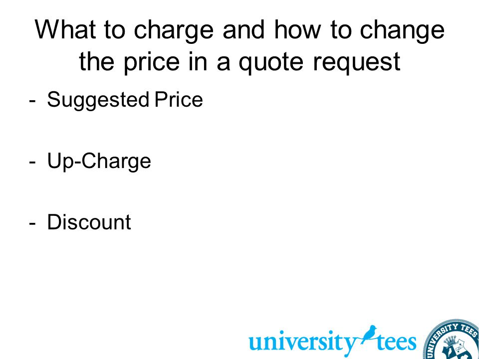 What to charge and how to change the price in a quote request -Suggested Price -Up-Charge -Discount
