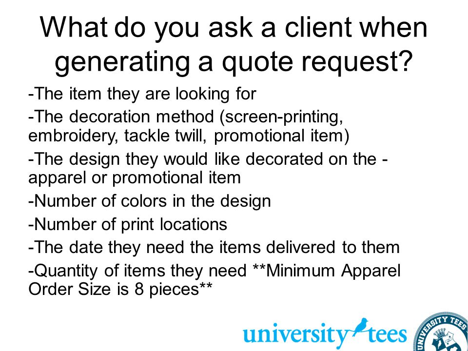 What do you ask a client when generating a quote request? -The item they are looking for -The decoration method (screen-printing, embroidery, tackle t