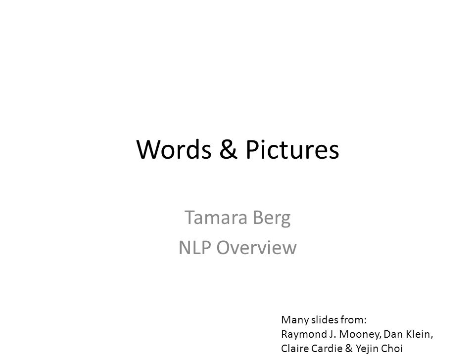 Words & Pictures Tamara Berg NLP Overview Many slides from: Raymond J.