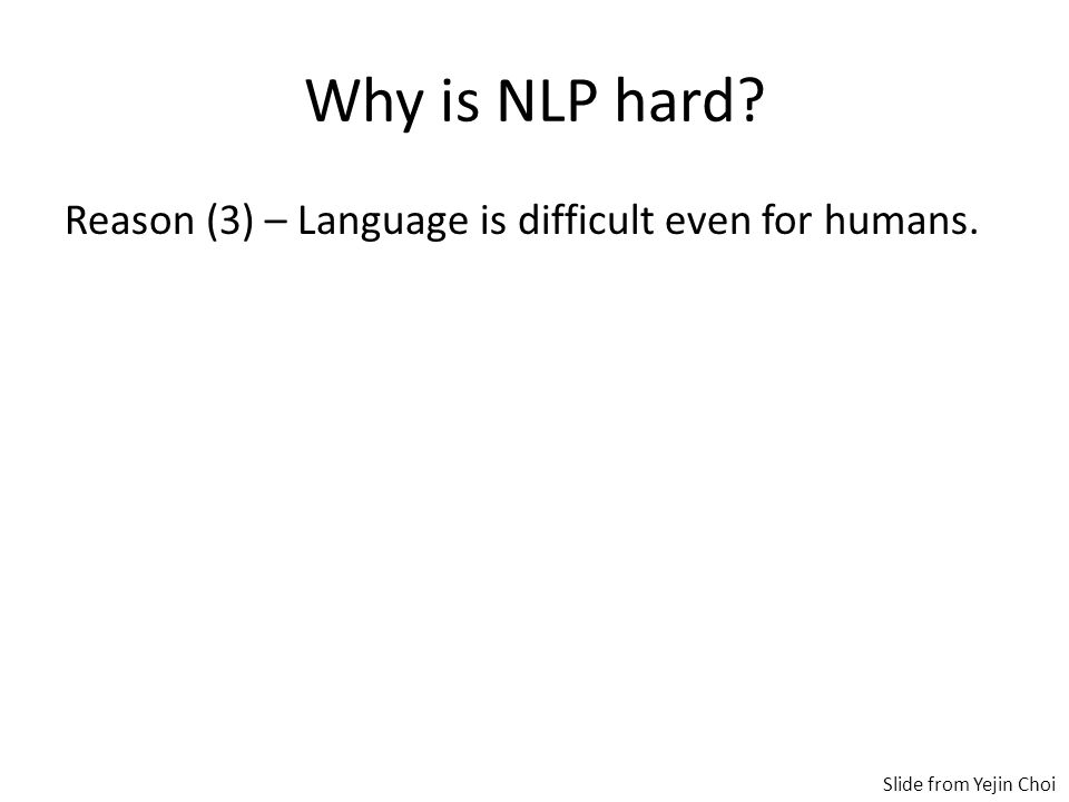 Why is NLP hard. Reason (3) – Language is difficult even for humans.
