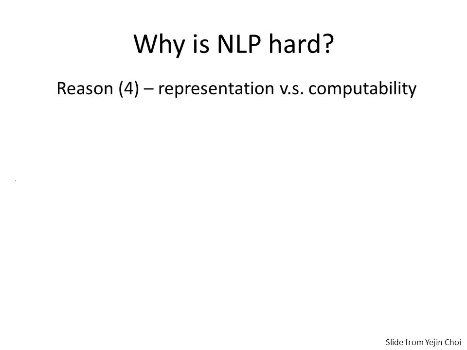 Why is NLP hard. Reason (4) – representation v.s.