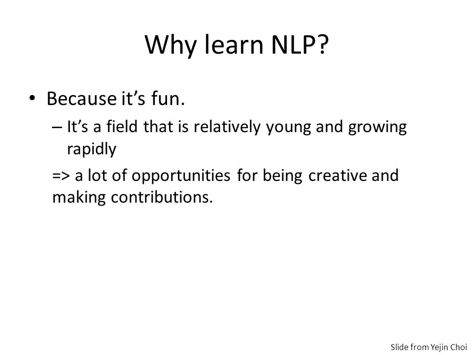 Why learn NLP. Because it's fun.