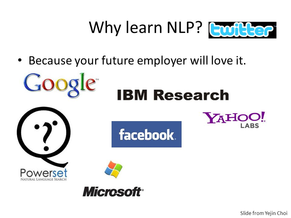 Why learn NLP Because your future employer will love it. Slide from Yejin Choi