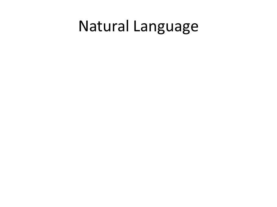 Natural Language A language that is spoken, signed, or written by humans for general-purpose communication, as distinguished from formal languages (such as computer programming languages or the languages used in the study of formal logic) and from constructed languages (esperanto).