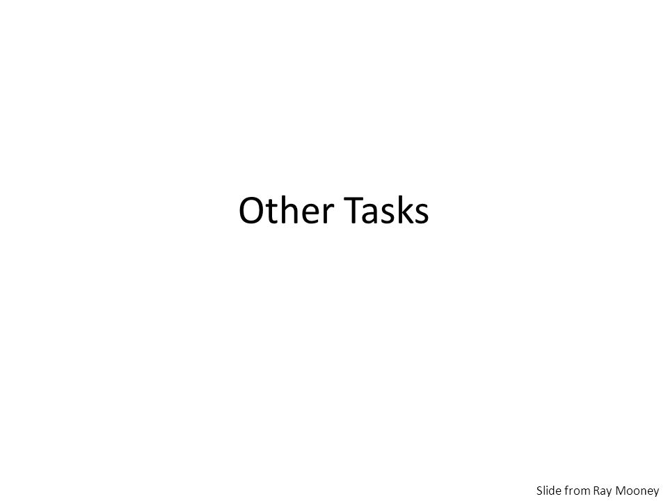 Other Tasks Slide from Ray Mooney