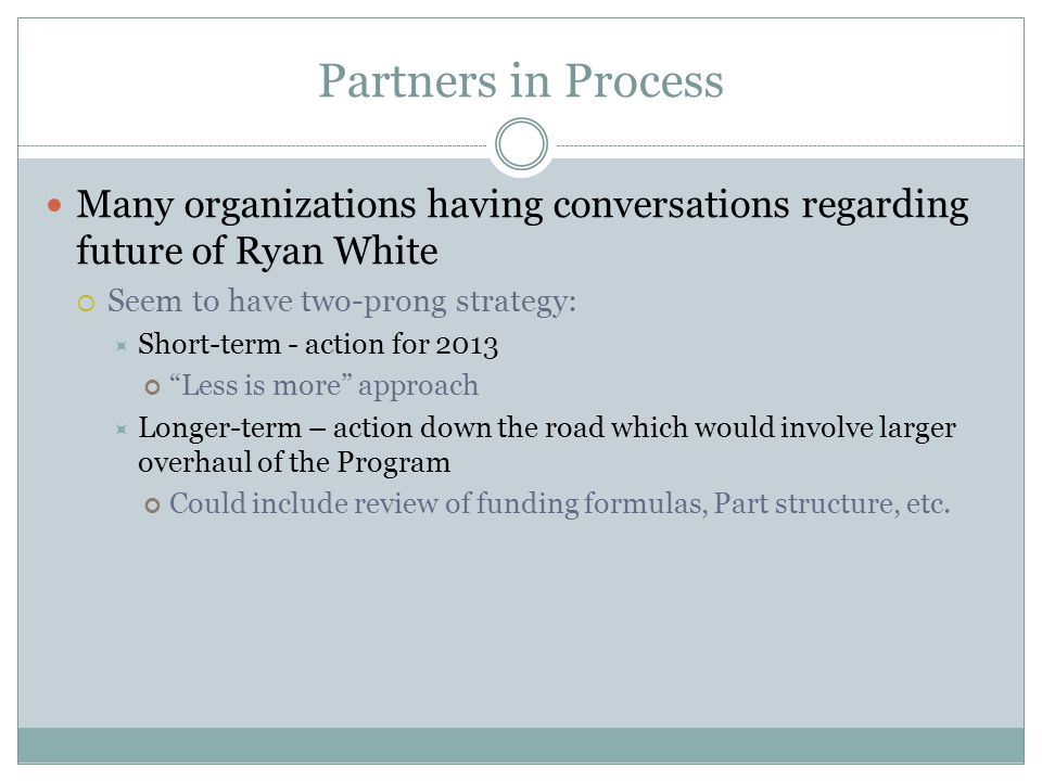 Partners in Process Many organizations having conversations regarding future of Ryan White  Seem to have two-prong strategy:  Short-term - action fo