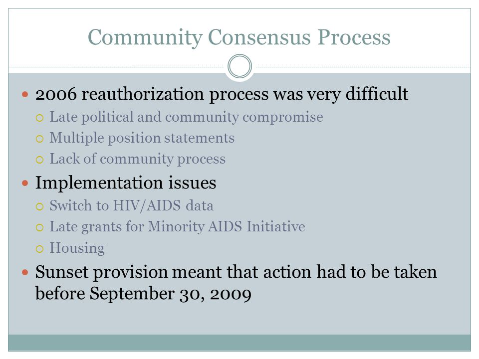 Community Consensus Process 2006 reauthorization process was very difficult  Late political and community compromise  Multiple position statements 