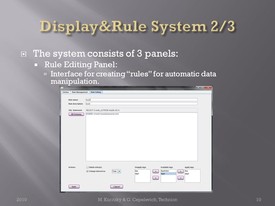  The system consists of 3 panels:  Rule Editing Panel:  Interface for creating rules for automatic data manipulation.
