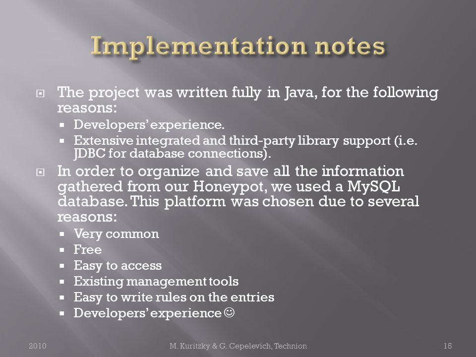 The project was written fully in Java, for the following reasons:  Developers' experience.