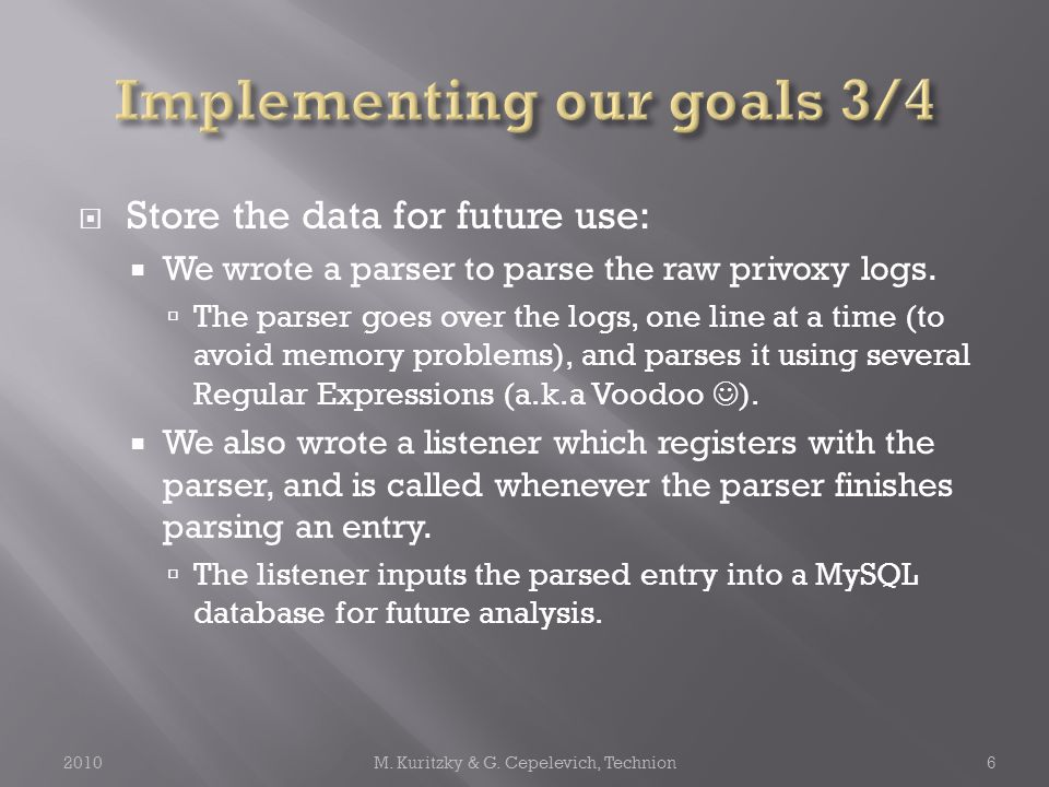  Store the data for future use:  We wrote a parser to parse the raw privoxy logs.