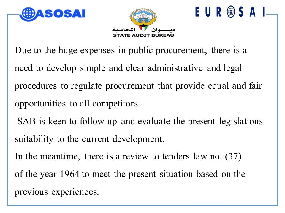 Due to the huge expenses in public procurement, there is a need to develop simple and clear administrative and legal procedures to regulate procurement that provide equal and fair opportunities to all competitors.