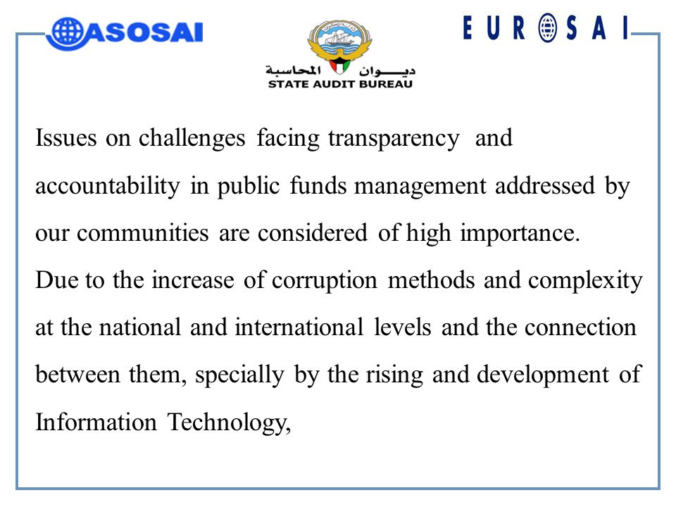 Issues on challenges facing transparency and accountability in public funds management addressed by our communities are considered of high importance.