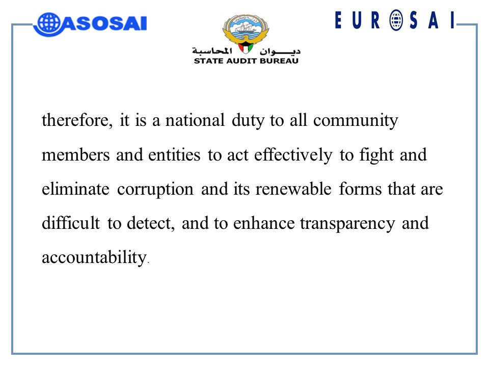 therefore, it is a national duty to all community members and entities to act effectively to fight and eliminate corruption and its renewable forms that are difficult to detect, and to enhance transparency and accountability.