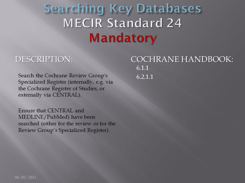 DESCRIPTION: COCHRANE HANDBOOK: Search the Cochrane Review Group's Specialized Register (internally, e.g. via the Cochrane Register of Studies, or ext