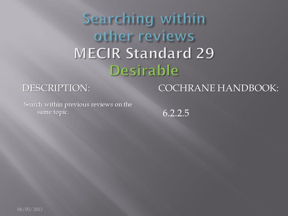 DESCRIPTION: COCHRANE HANDBOOK: Search within previous reviews on the same topic. 6.2.2.5 06/05/2012