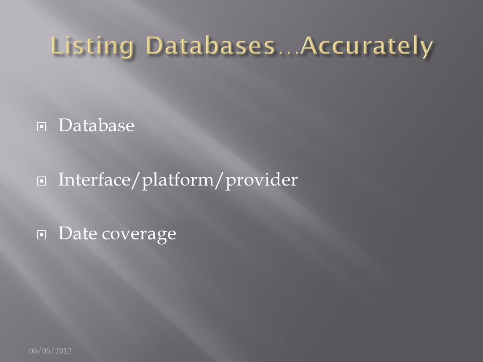  Database  Interface/platform/provider  Date coverage 06/05/2012