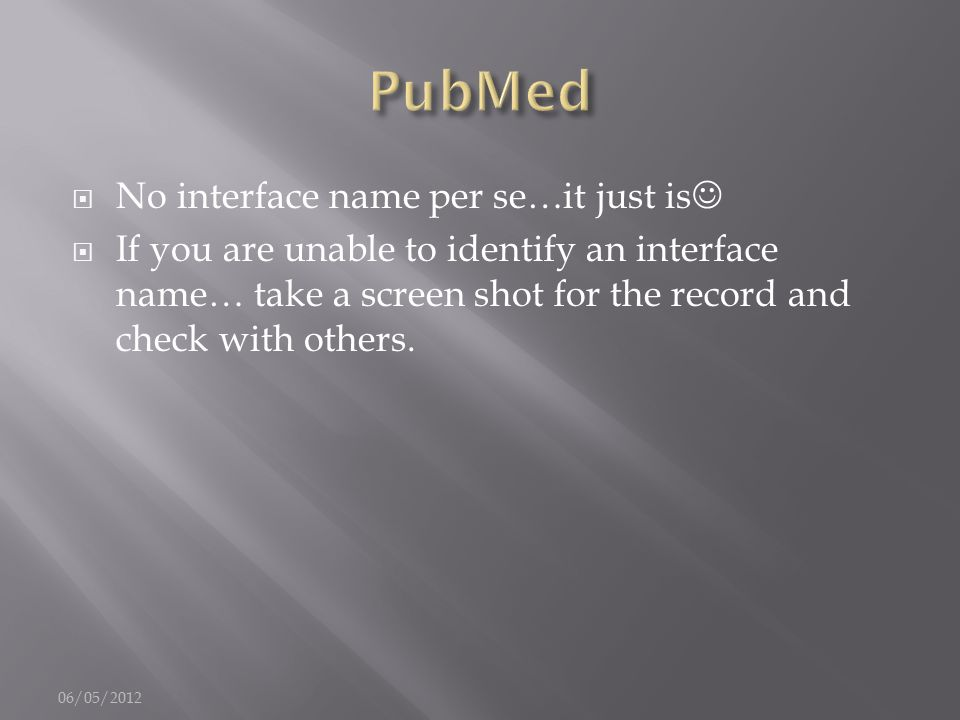  No interface name per se…it just is  If you are unable to identify an interface name… take a screen shot for the record and check with others. 06/0