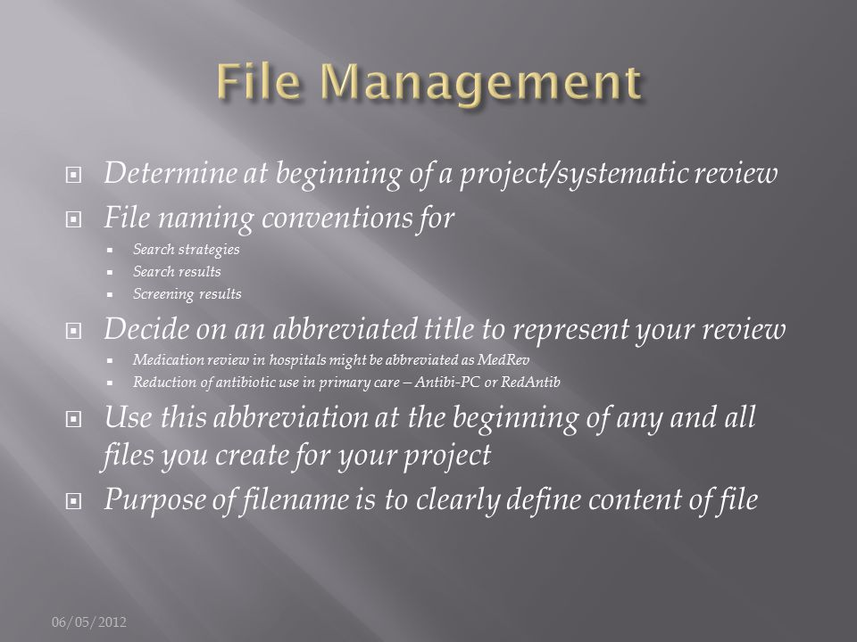  Determine at beginning of a project/systematic review  File naming conventions for  Search strategies  Search results  Screening results  Decid