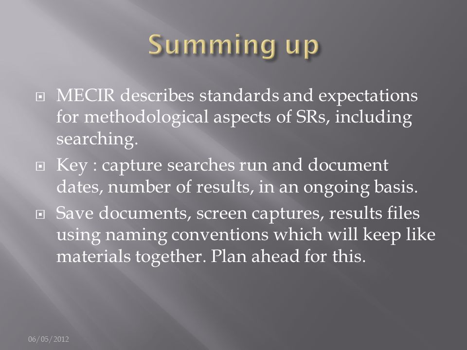  MECIR describes standards and expectations for methodological aspects of SRs, including searching.